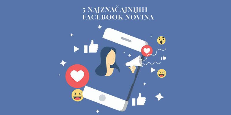 5 najznačajnijih Facebook novina